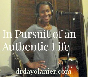 In Pursuit of an Authentic Life Blog I drdayolanier.com