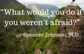 Spencer Johnson, M.D. Afraid Quote
