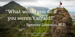 Spencer Johnson, M.D. Afraid Quote